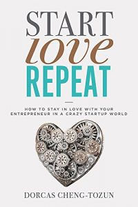 Start, Love, Repeat: How to Stay in Love with Your Entrepreneur in a C... - Start Love Repeat How to Stay in Love with Your Entrepreneur in a C 200x300