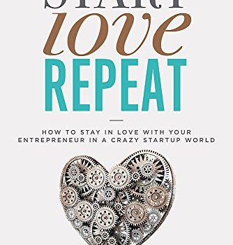 Start, Love, Repeat: How to Stay in Love with Your Entrepreneur in a C... - Start Love Repeat How to Stay in Love with Your Entrepreneur in a C 334x350