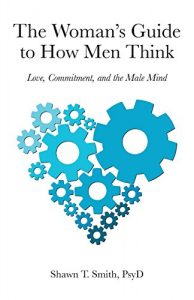 The Woman's Guide to How Men Think: Love, Commitment, together with Male Min... - The Womans Guide to How Men Think Love Commitment and the Male Min 194x300