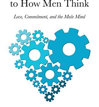 The Woman's Guide to How Men Think: Love, Commitment, together with Male Min... - The Womans Guide to How Men Think Love Commitment and the Male Min 324x350