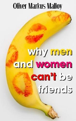 Why Men and Women Can't Be Friends: Honest Relationship Advice for Wom... - Why Men and Women Cant Be Friends Honest Relationship Advice for Wom