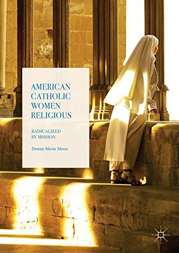 American Catholic Women Religious: Radicalized by Mission - American Catholic Women Religious Radicalized by Mission