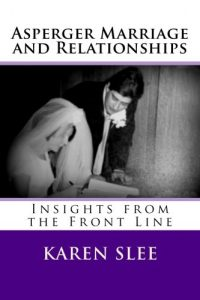 Asperger Marriage and Relationships: Insights from the Front Line - Asperger Marriage and Relationships Insights from the Front Line 200x300