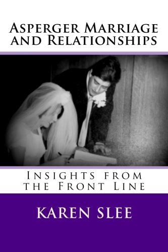 Asperger Marriage and Relationships: Insights from the Front Line - Asperger Marriage and Relationships Insights from the Front Line