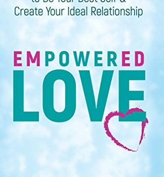 Empowered Love: Use Your Brain to Be Your Best Self and Create Your Id... - Empowered Love Use Your Brain to Be Your Best Self 324x350
