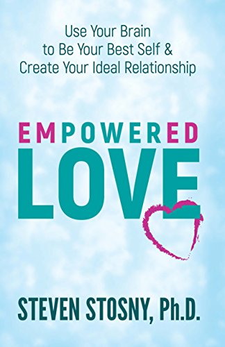 Empowered Love: Use Your Brain to Be Your Best Self and Create Your Id... - Empowered Love Use Your Brain to Be Your Best Self