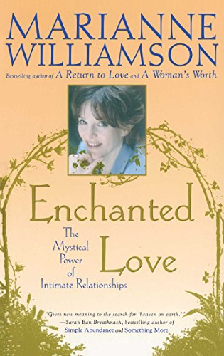 Enchanted Love: The Mystical Power Of Intimate Relationships - Enchanted Love The Mystical Power Of Intimate Relationships