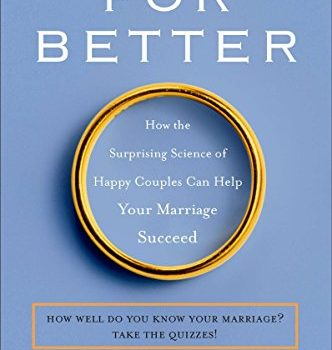 For Better: How the Surprising Science of Happy Couples Can Help Your ... - For Better How the Surprising Science of Happy Couples Can 332x350