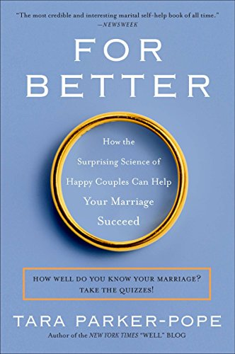 For Better: How the Surprising Science of Happy Couples Can Help Your ... - For Better How the Surprising Science of Happy Couples Can