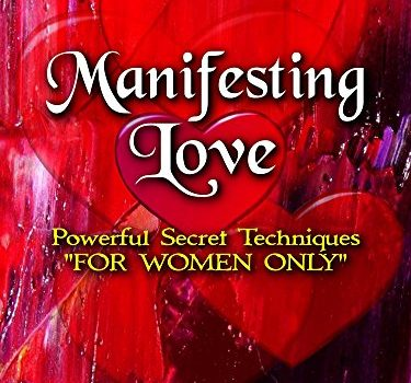 "Manifesting Love:  Powerful Secret Techniques: ""FOR WOMEN ONLY"" - Manifesting Love Powerful Secret Techniques FOR WOMEN ONLY 375x350"
