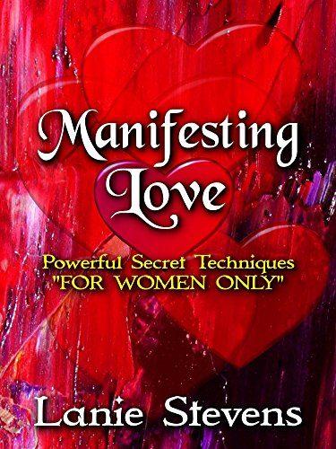 """Manifesting Love: Powerful Secret Techniques: """"FOR WOMEN ONLY"""" - Manifesting Love Powerful Secret Techniques FOR WOMEN ONLY"""