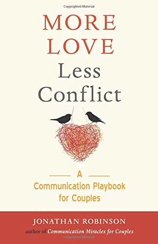 More Love Less Conflict: A Communication Playbook for Couples - More Love Less Conflict A Communication Playbook for Couples