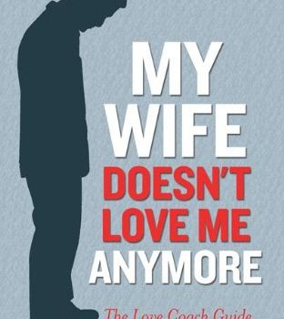 My Wife Doesn't Love Me Anymore: The Love Coach Guide to Winning Her B... - My Wife Doesnt Love Me Anymore The Love Coach Guide to Winning Her B 312x350