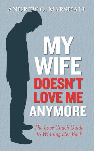 My Wife Doesn't Love Me Anymore: The Love Coach Guide to Winning Her B... - My Wife Doesnt Love Me Anymore The Love Coach Guide to Winning Her B