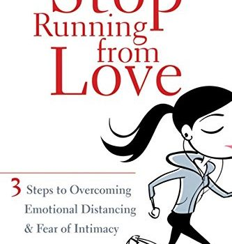 Stop Running from Love: Three Steps to Overcoming Emotional Distancing... - Stop Running from Love Three Steps to Overcoming Emotional Distancing 333x350