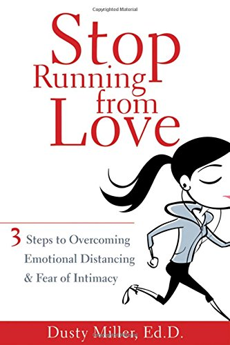 Stop Running from Love: Three Steps to Overcoming Emotional Distancing... - Stop Running from Love Three Steps to Overcoming Emotional Distancing