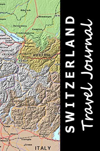 Switzerland Travel Journal (Map-themed Travel Diaries) - Switzerland Travel Journal Map themed Travel Diaries