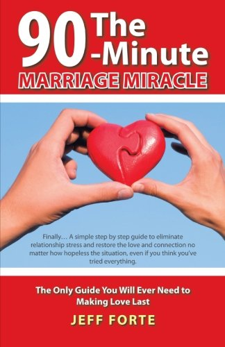 The 90-Minute Marriage Miracle: The Only Guide You Will Ever Need to M... - The 90 Minute Marriage Miracle The Only Guide You Will Ever