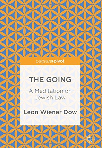The Going: A Meditation on Jewish Law - The Going A Meditation on Jewish Law
