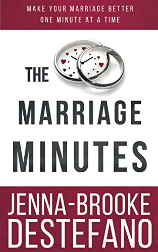 The Marriage Minutes: Make Your Marriage Better One Minute at a Time - The Marriage Minutes Make Your Marriage Better One Minute at