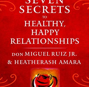 The Seven Secrets to Healthy, Happy Relationships - The Seven Secrets to Healthy Happy Relationships 357x350
