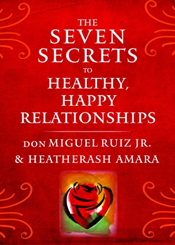 The Seven Secrets to Healthy, Happy Relationships - The Seven Secrets to Healthy Happy Relationships