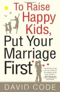 To Raise Happy Kids, Put Your Marriage First - To Raise Happy Kids Put Your Marriage First 197x300