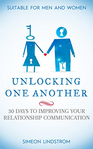 Unlocking One Another: 30 Days To Improving Your Relationship Communic... - Unlocking One Another 30 Days To Improving Your Relationship Communic