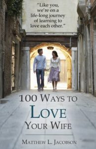 100 Ways to Love Your Wife: A Life-long Journey of Learning to Love Ea... - 100 Ways to Love Your Wife A Life long Journey of 194x300