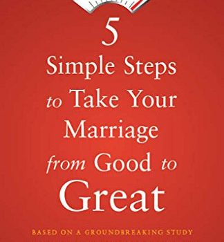 5 Simple Steps to Take Your Marriage from Good to Great - 5 Simple Steps to Take Your Marriage from Good to 324x350