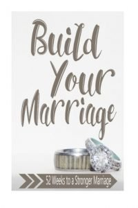 Build Your Marriage Journal: 52 Weeks to a Stronger Marriage - Build Your Marriage Journal 52 Weeks to a Stronger Marriage 200x300