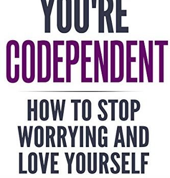 CODEPENDENCY: You're Codependent - How To Stop Worrying and Love Yours... - CODEPENDENCY Youre Codependent How To Stop Worrying and Love 333x350