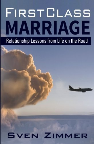 First Class Marriage: Relationship Lessons from Life regarding the Road - First Class Marriage Relationship Lessons from Life on the Road