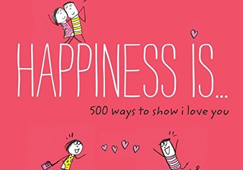 Happiness Is . . . 500 Ways to Show we Love You - Happiness Is . . . 500 Ways to Show I 500x350