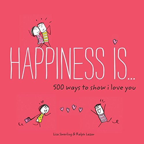 Happiness Is . . . 500 Ways to Show we Love You - Happiness Is . . . 500 Ways to Show I