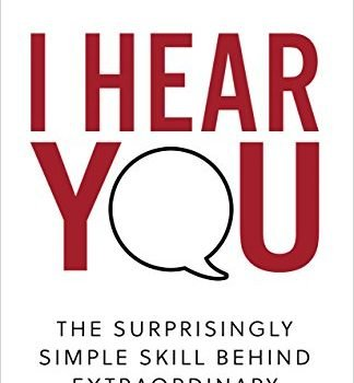We Hear You: The Surprisingly Simple Skill Behind Extraordinary Relatio... - I Hear You The Surprisingly Simple Skill Behind Extraordinary Relatio 324x350