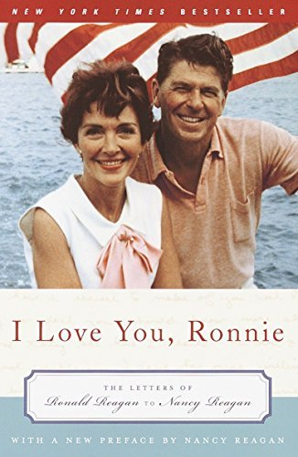 We Love You, Ronnie: The Letters of Ronald Reagan to Nancy Reagan - I Love You Ronnie The Letters of Ronald Reagan to