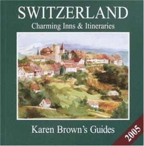 Karen Brown's Switzerland 2005: Charming Inns & Itineraries (Karen Bro... - Karen Browns Switzerland 2005 Charming Inns Itineraries Karen Bro 297x300
