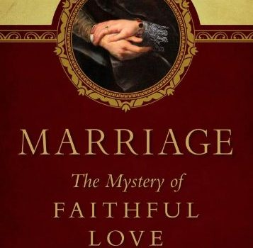 Marriage: The Mystery of Faithful Love - Marriage The Mystery of Faithful Love 357x350