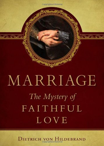 Marriage: The Mystery of Faithful Love - Marriage The Mystery of Faithful Love