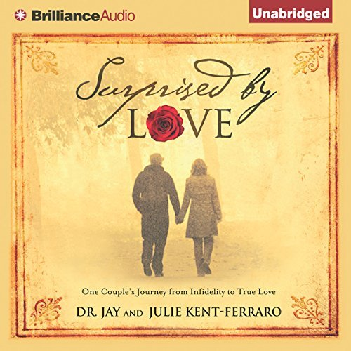 Surprised by Love: One Couple's Journey from Infidelity to True Love - Surprised by Love One Couples Journey from Infidelity to True