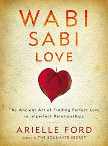 Wabi Sabi Love: The Ancient Art of Finding Perfect Love in Imperfect R... - Wabi Sabi Love The Ancient Art of Finding Perfect Love 221x300