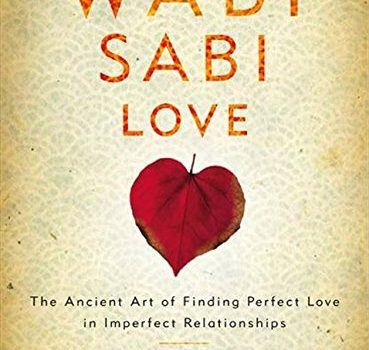 Wabi Sabi Love: The Ancient Art of Finding Perfect Love in Imperfect R... - Wabi Sabi Love The Ancient Art of Finding Perfect Love 369x350