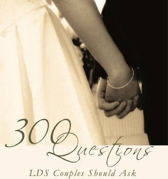 300 Questions LDS Couples Should Ask Before Marriage - 300 Questions LDS Couples Should Ask Before Marriage 327x350