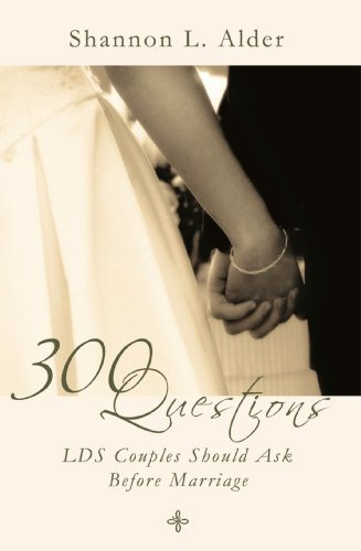 300 Questions LDS Couples Should Ask Before Marriage - 300 Questions LDS Couples Should Ask Before Marriage