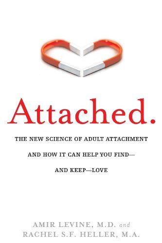 Attached: The New Science of Adult Attachment and How It Can Help You ... - Attached The New Science of Adult Attachment and How It
