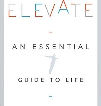 Elevate: An Essential Guide to Life - Elevate An Essential Guide to Life 334x350
