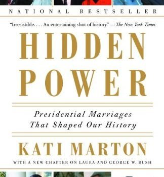 Hidden Power: Presidential Marriages That Shaped Our History - Hidden Power Presidential Marriages That Shaped Our History 324x350