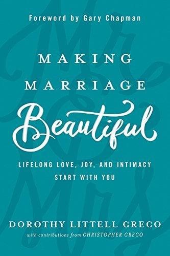 Making Marriage Beautiful: Lifelong Love, Joy, and Intimacy Start with... - Making Marriage Beautiful Lifelong Love Joy and Intimacy Start with