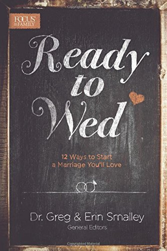 Ready to Wed: 12 Ways to Start a Marriage You'll Love - Ready to Wed 12 Ways to Start a Marriage Youll